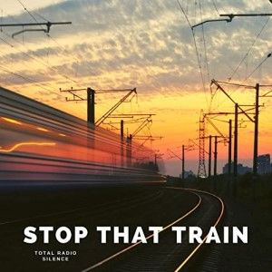 Total Radio Silence Stop That Train Sunshine Coast Music 300c