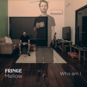 Fringe Mellow Who Am I 300c Sunshine Coast Music