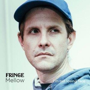 Fringe Mellow I'm Not Losing Face 300