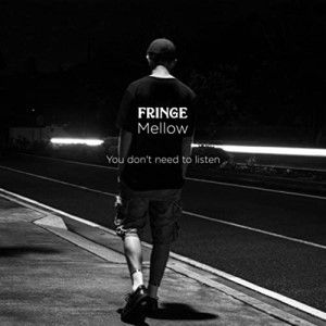 Fringe Mellow You Don't Need To Listen 300px